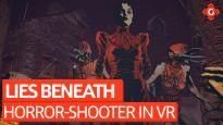 Horror trifft auf Shooter in VR - VR-Zocksession zu Lies Beneath
